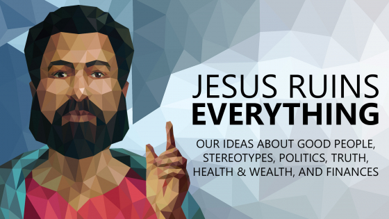 Jesus Ruins Everything