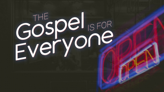 The Gospel Is For Everyone