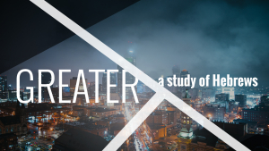 Greater - A Study of Hebrews